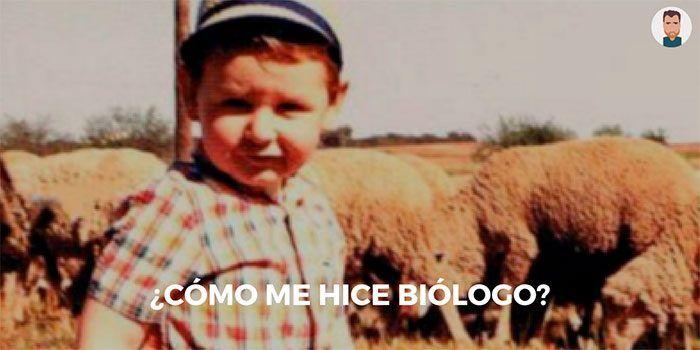 ¿Qué me llevó a hacerme biólogo?