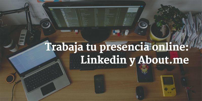Trabaja tu presencia online: LinkedIn y About.me
