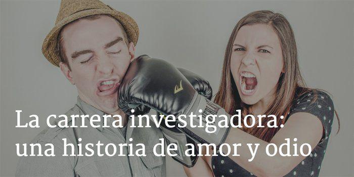 La carrera investigadora: una historia de amor y odio