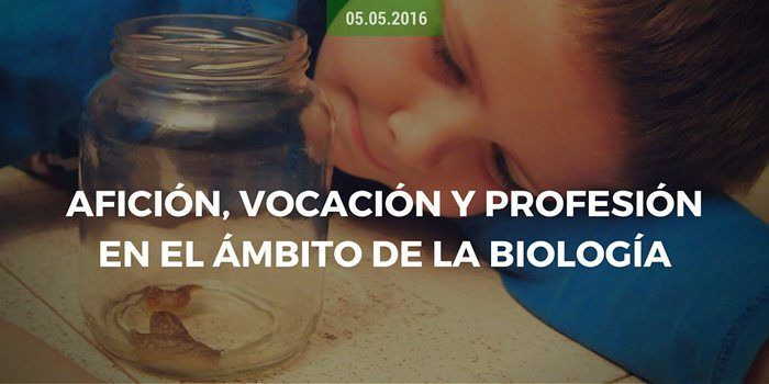 Afición, vocación y profesión en el ámbito de la biología