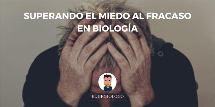 Superando el miedo al fracaso en Biología