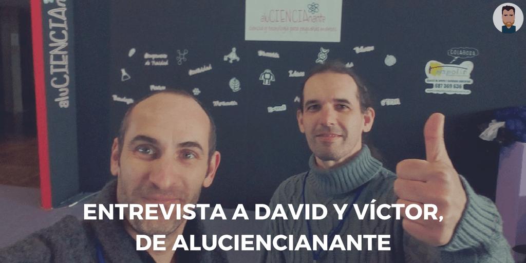 Entrevista a David y Víctor, de AluCIENCIAnante