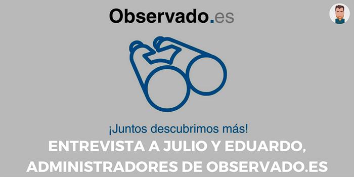 Entrevista a Eduardo y Julio, administradores de Observado.es